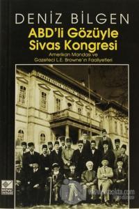 ABD'li Gözüyle Sivas Kongresi Amerikan Mandası ve Gazeteci L.E. Browne'in Faaliyetleri