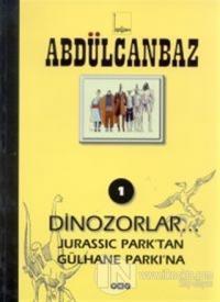 Abdülcanbaz - 1 Dinozorlar... Jurassic Park'tan Gülhane Parkı'na