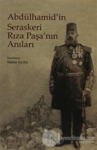 Abdülhamid'in Seraskeri Rıza Paşa'nın Anıları