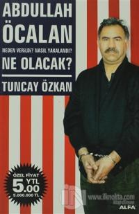 Abdullah Öcalan Neden Verildi? Nasıl Yakalandı? Ne Olacak? Tuncay Özka