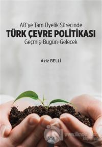 AB'ye Tam Üyelik Sürecinde Türk Çevre Politikası