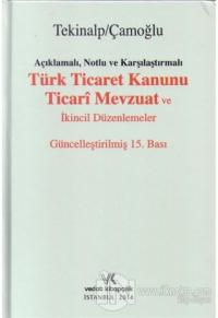 Açıklamalı, Notlu ve Karşılaştırmalı Türk Ticaret Kanunu Ticari Mevzuat ve İkincil Düzenlemeler (Ciltli)