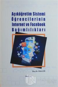 Açıköğretim Sistemi Öğrencilerinin İnternet ve Facebook Bağımlılıkları