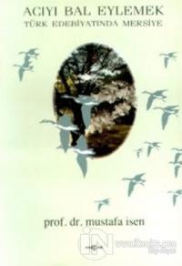 Acıyı Bal Eylemek Türk Edebiyatında Mersiye (1 Hamur)