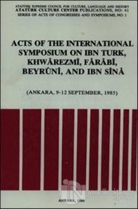 Acts of the International Symposium on Ibn Turk, Khwarezmi, Farabi, Beyruni and Ibn Sina