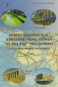 """Adalet Ağaoğlu'nun Eskişehir'i Konu Edinen """"Üç Beş Kişi"""" Adlı Romanı (İnceleme)"""