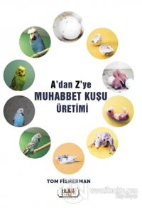 A'dan Z'ye Muhabbet Kuşu Üretimi Tom Fisherman
