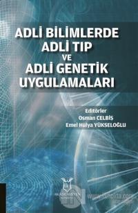 Adli Bilimlerde Adli Tıp ve Adli Genetik Uygulamaları (Ciltli)