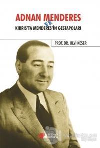 Adnan Menderes ve Kıbrısta Menderes'in Gestapoları