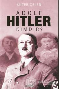 Adolf Hitler Kimdir?