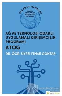 Ağ ve Teknoloji Odaklı Uygulamalı Girişimcilik Programı ATOG