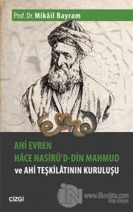 Ahi Evren Hace Nasirü'd-din Mahmud ve Ahi Teşkilatının Kuruluşu