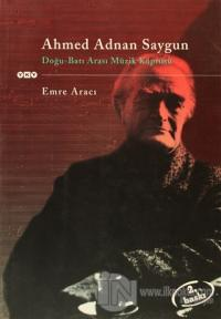 Ahmed Adnan Saygun Doğu - Batı Arası Müzik Köprüsü