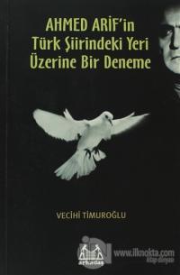 Ahmed Arif'in Türk Şiirindeki Yeri Üzerine Bir Deneme %15 indirimli Ve