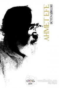 Ahmet Efe Bütün Şiirleri