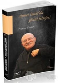 Ahmet İnam'da Gönül Felsefesi