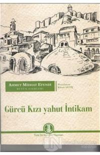 Ahmet Midhat Efendi Bütün Eserleri - Gürcü Kızı Yahut İntikam