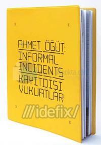 Ahmet Öğüt:Informel Incidents / Kayıtdışı Vukuatlar