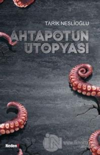Ahtapotun Ütopyası %10 indirimli Tarık Neslioğlu