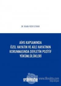 AİHS Kapsamında Özel Hayatın ve Aile Hayatının Korunmasında Devletin Pozitif Yükümlülükleri (Ciltli)