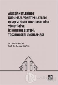 Aile Şirketlerinde Kurumsal Yönetim İlkeleri Çerçevesinde Kurumsal Risk Yönetimi ve İç Kontrol Sistemi: Trc3 Bölgesi Uygulaması