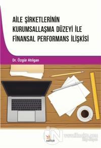 Aile Şirketlerinin Kurumsallaşma Düzeyi İle Finansal Performans İlişkisi