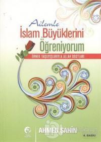 Ailemle İslam Büyüklerini Öğreniyorum