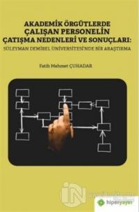 Akademik Örgütlerde Çalışan Personelin Çatışma Nedenleri ve Sonuçları: Süleyman Demirel Üniversitesi'nde Bir Araştırma