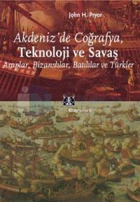 Akdeniz'de Coğrafya, Teknoloji ve Savaş Araplar, Bizanslılar, Batılılar ve Türkler