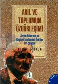 Akıl ve Toplumun Özgürleşimi Jürgen Habermas Üzerine Bir Çalışma