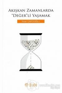 Akışkan Zamanlarda Değer'li Yaşamak İhsan Çapcıoğlu