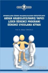 Ortaokullarda Öğrenci Anlaşmazlıklarının Dönüştürülmesi Akran Arabulucu/Barış Yapıcı Lider Öğrenci Programı Öğrenci Uygulama Kitabı