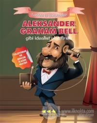 Aleksander Graham Bell Gibi İdealist Olabilirsin