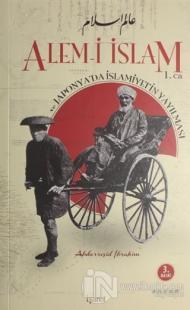 Alem-i İslam ve Japonya'da İslamiyet'in Yayılması Cilt 1 Abdurreşid İb
