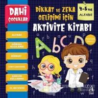 Alfabe - Dahi Çocuklar Dikkat ve Zeka Gelişimi İçin Aktivite Kitabı (4-5 Yaş)