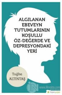 Algılanan Ebeveyn Tutumlarının Koşullu Öz - Değerde ve Depresyondaki Yeri