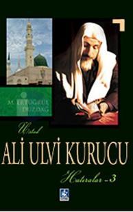 Ali Ulvi Kurucu (Hatıralar - 3)