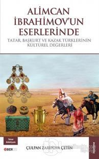 Alimcan İbrahimov'un Eserlerinde Tatar Başkurt ve Kazak Türklerinin Kültürel Değerleri