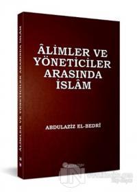 Alimler ve Yöneticiler Arasında İslam Abdulaziz El-Bedri