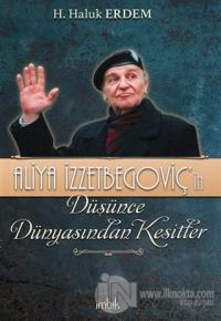 Aliya İzzetbegoviç'in Düşünce Dünyasından Kesitler