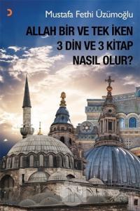 Allah Bir ve Tek İken 3 Din ve 3 Kitap Nasıl Olur?