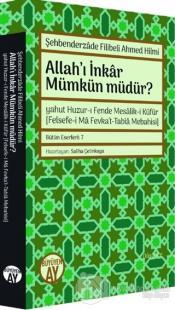 Allah'ı İnkar Mümkün Müdür? Şehbenderzade Filibeli Ahmed Hilmi