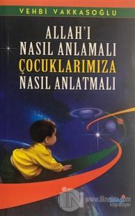 Allah'ı Nasıl Anlamalı Çocuklarımıza Nasıl Anlatmalı