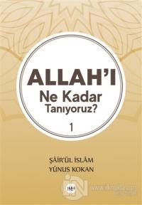 Allah'ı Ne Kadar Tanıyoruz? 1 %25 indirimli Şair'ül İslam Yunus Kokan