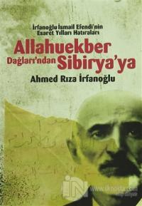 Allahuekber Dağları'ndan Sibirya'ya - İrfanoglu İsmail Efendi'nin Esaret Yılları Hatıraları
