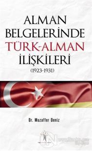 Alman Belgelerinde Türk-Alman İlişkileri (1923-1931) Muzaffer Deniz