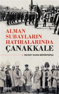 Alman Subayların Hatıralarında Çanakkale Mehmet Burak Büyüktopçu