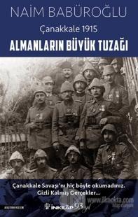 Almanların Büyük Tuzağı - Çanakkale 1915 Naim Babüroğlu