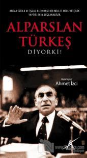Alparslan Türkeş Diyorki!