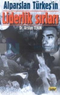 Alparslan Türkeş'in Liderlik Sırları